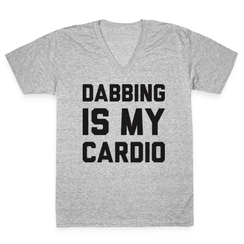 Dabbing Is My Cardio V-Neck Tee Shirt