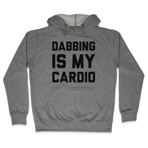 Dabbing Is My Cardio Hooded Sweatshirt