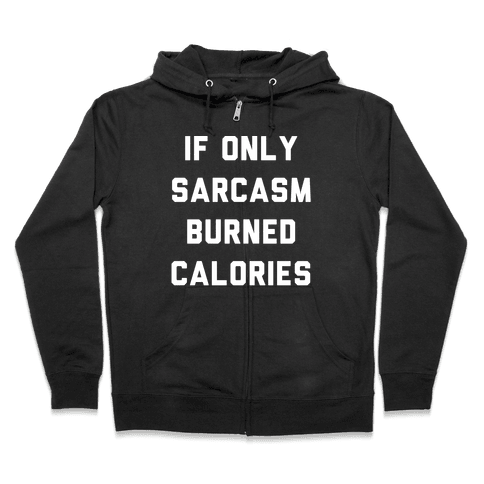 If Only Sarcasm Burned Calories Zip Hoodie