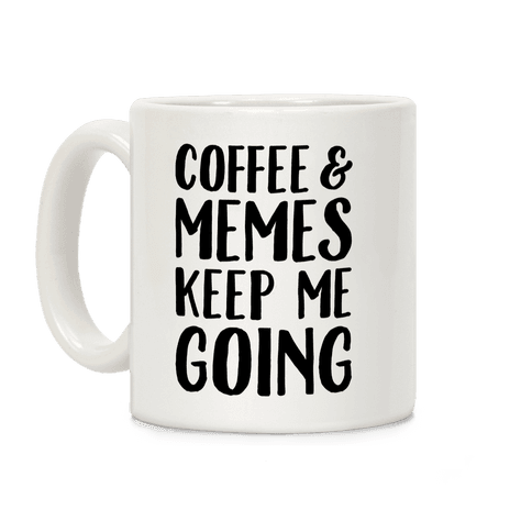 Coffee & Memes Keep Me Going Coffee Mug