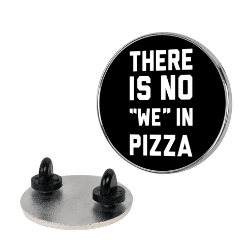 "There Is No ""we"" In Pizza Pin"