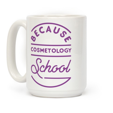Because Cosmetology School Coffee Mug