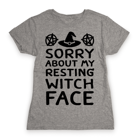 Sorry About My Resting Witch Face Womens T-Shirt