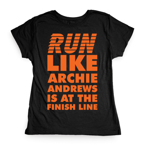 Run like Archie is at the Finish Line Womens T-Shirt
