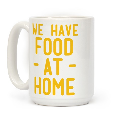 We Have Food at Home Coffee Mug