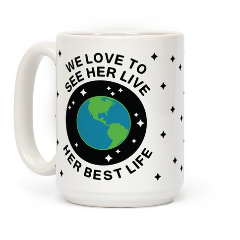 We Love to See Her Live Her Best Life (Earth) Coffee Mug