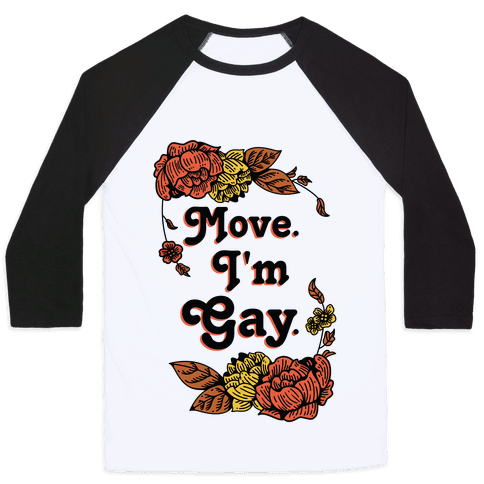 Move I'm Gay Baseball Tee
