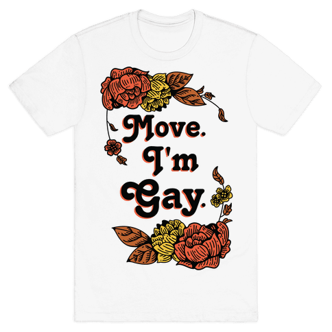 Move I'm Gay Mens T-Shirt