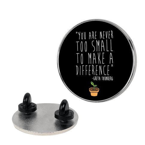 You Are Never Too Small To Make A Difference Greta Thunberg Quote Pin