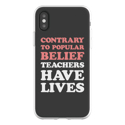Contrary To Popular Belief, Teachers Have Lives Phone Flexi-Case