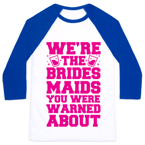 We're The Bridesmaids You Were Warned About Baseball Tee