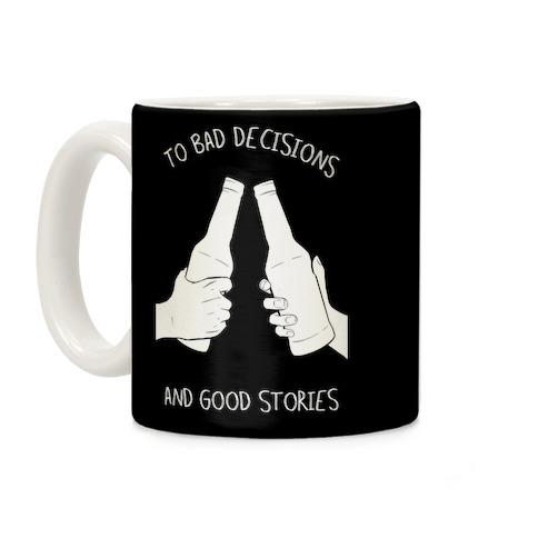 To Bad Decisions and Good Stories (black) Coffee Mug