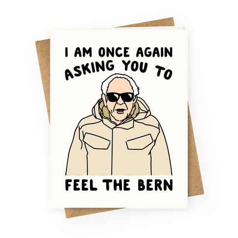 I Am Once Again Asking You To Feel The Bern Greeting Card