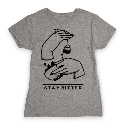 Stay Bitter Womens T-Shirt