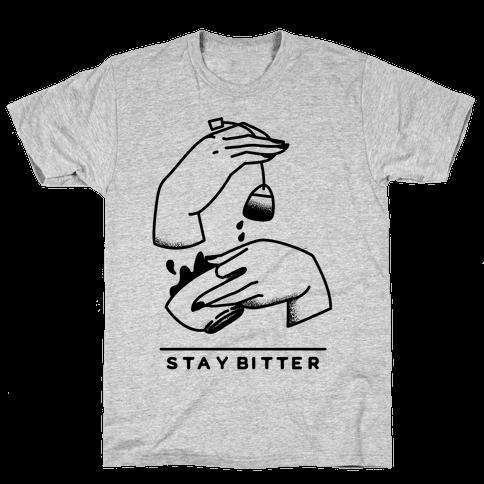 Stay Bitter Mens T-Shirt