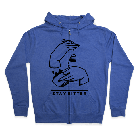 Stay Bitter Zip Hoodie