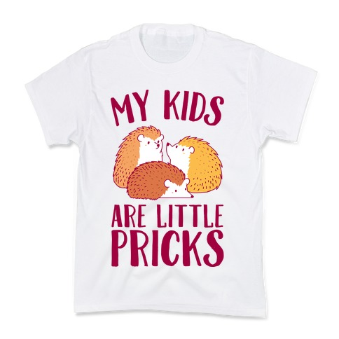 My Kids Are Little Pricks Kids T-Shirt