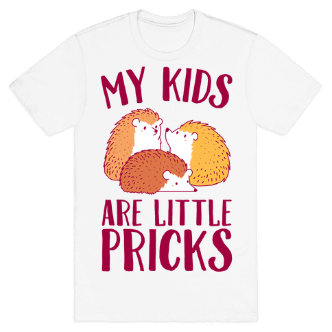 My Kids Are Little Pricks Mens/Unisex T-Shirt