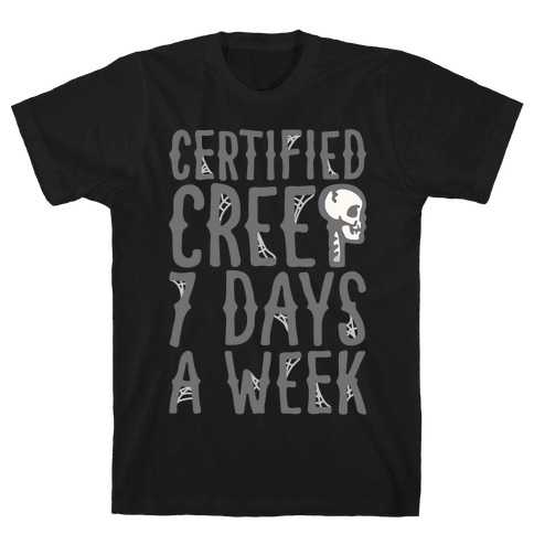 Certified Creep 7 Days A Week Parody White Print T-Shirt