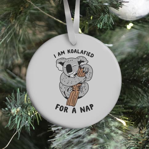 I Am Koalafied For a Nap Ornament