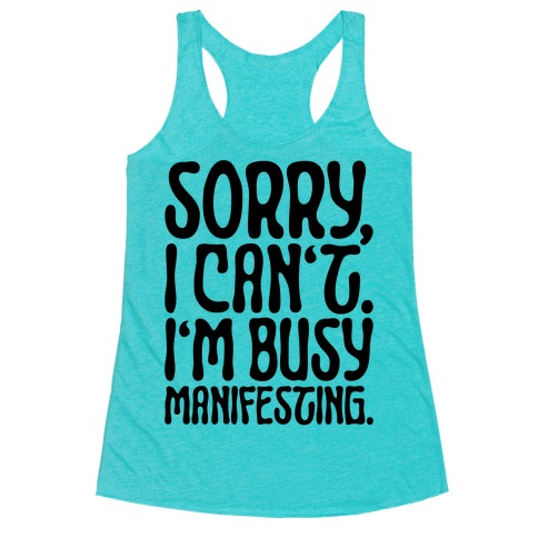 Sorry I Can't I'm Busy Manifesting Racerback Tank Top