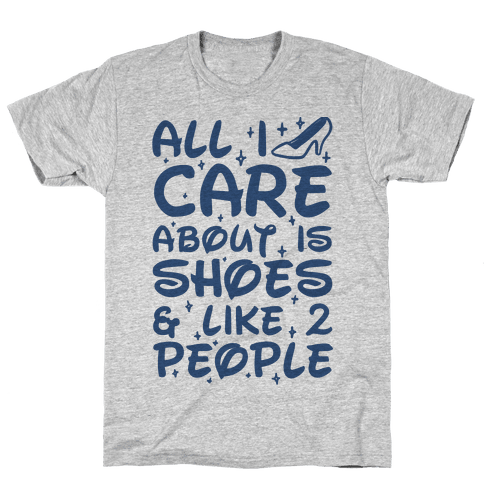 All I Care About Is Shoes & Like 2 People Mens T-Shirt