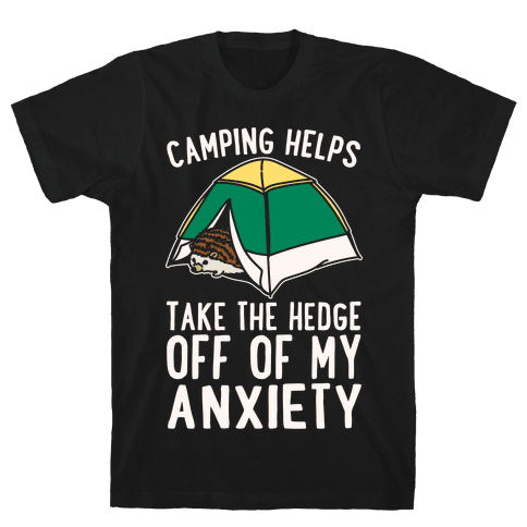 Camping Helps Take The Hedge Off Of My Anxiety White Print Mens T-Shirt