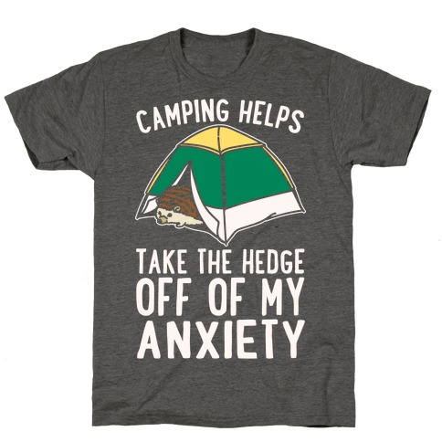 Camping Helps Take The Hedge Off Of My Anxiety White Print T-Shirt