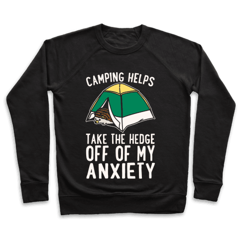 Camping Helps Take The Hedge Off Of My Anxiety White Print Pullover
