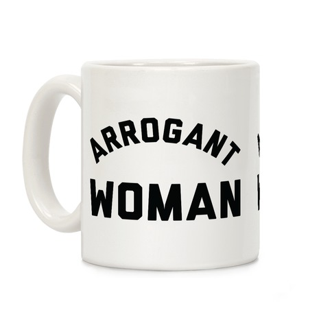 Arrogant Woman Coffee Mug