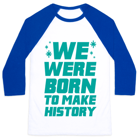 We Were Born To Make History Baseball Tee