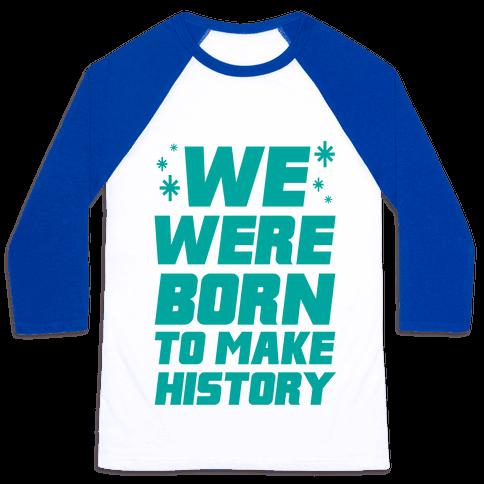 We Were Born To Make History Baseball Tee