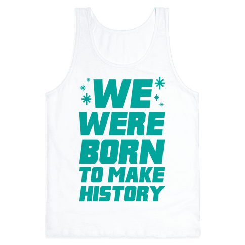 We Were Born To Make History Tank Top