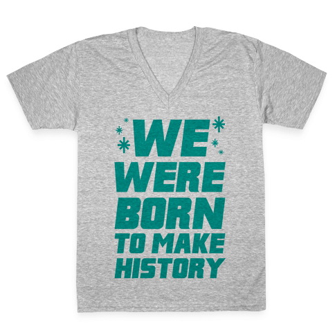 We Were Born To Make History V-Neck Tee Shirt