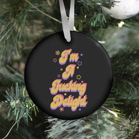 I'm a F***ing Delight Ornament