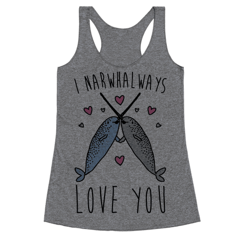 I Narwhal Ways Love You  Racerback Tank Top