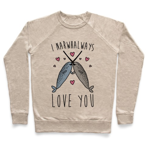 I Narwhal Ways Love You  Pullover