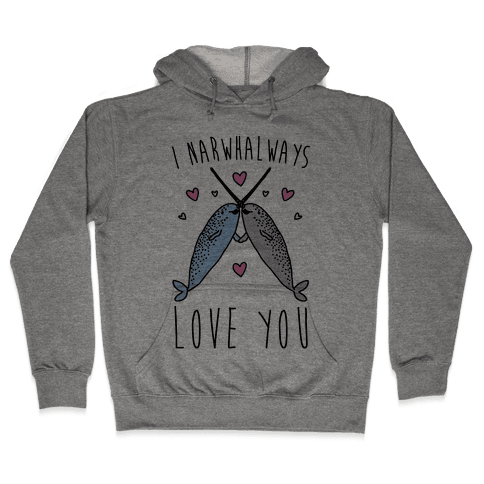 I Narwhal Ways Love You  Hooded Sweatshirt