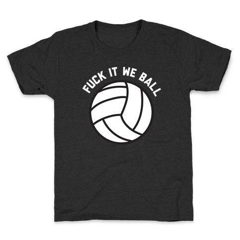 F*** It We Ball (Volleyball) Kids T-Shirt
