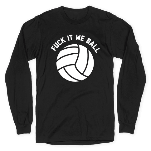 F*** It We Ball (Volleyball) Long Sleeve T-Shirt