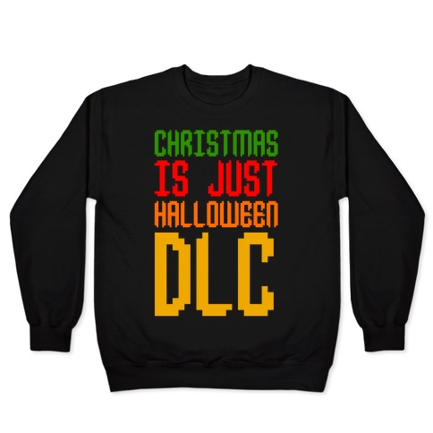 Christmas Is Just Halloween DLC Pullover
