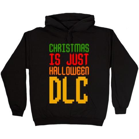 Christmas Is Just Halloween DLC Hooded Sweatshirt
