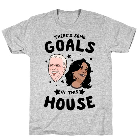 There's Some GOALS In This House T-Shirt