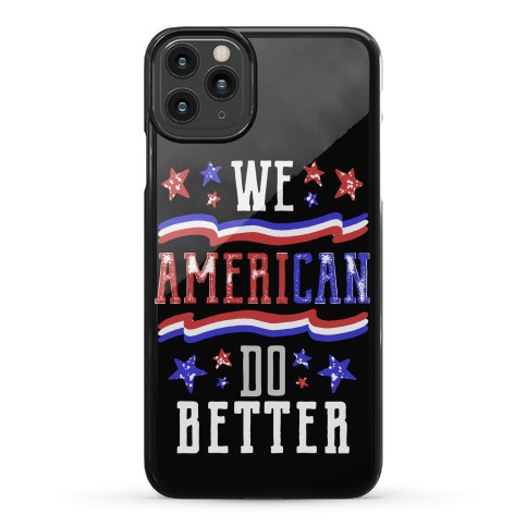 We AmeriCAN Do Better Phone Case