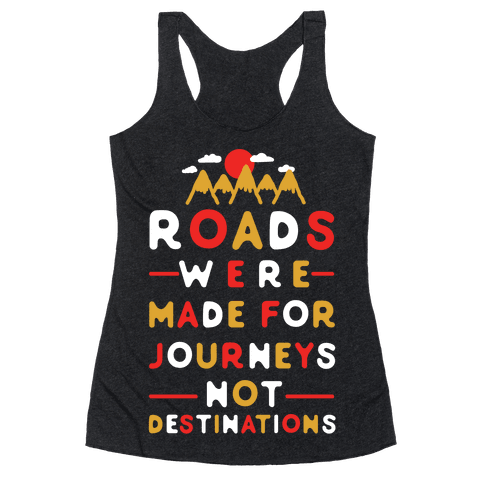 Roads Were Made For Journeys Racerback Tank Top