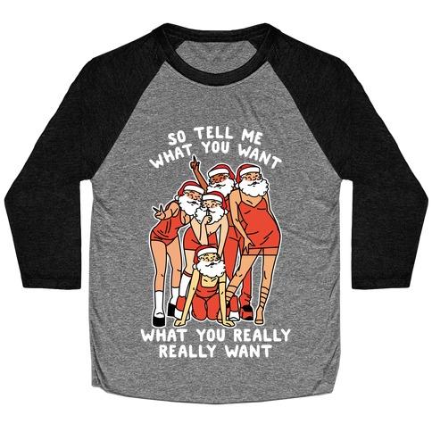 Tell Me What You Want Santa Spice Baseball Tee