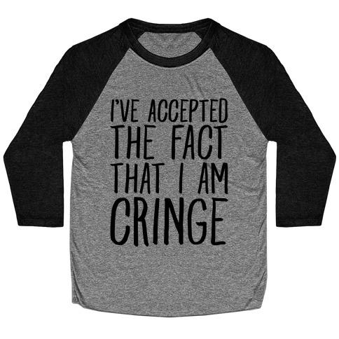 I've Accepted the Fact That I Am Cringe Baseball Tee