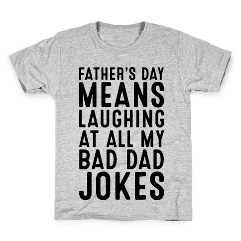 Father's Day Means Laughing At All My Bad Dad Jokes Kids T-Shirt