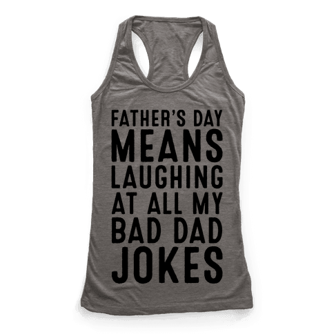 Father's Day Means Laughing At All My Bad Dad Jokes Racerback Tank Top
