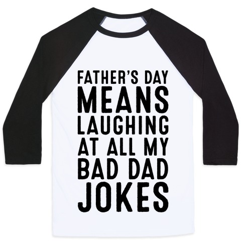 Father's Day Means Laughing At All My Bad Dad Jokes Baseball Tee